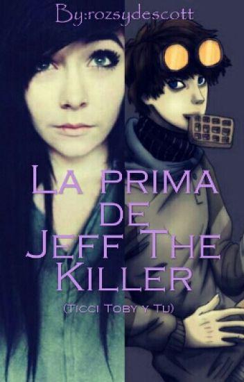 La prima de Jeff The Killer(Ticci Toby y tu)