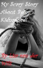 My Scary Story About Being Kidnapped! by Hot_Lisa