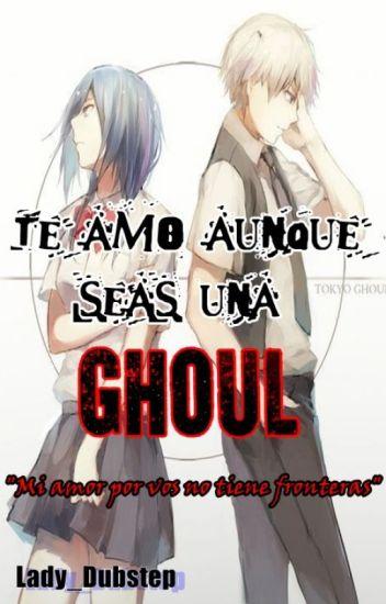 Te amo aunque seas una Ghoul (Kaneki X Touka)