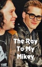 The Ray To My Mikey {INCOMPLETE} by killjoysneverforget