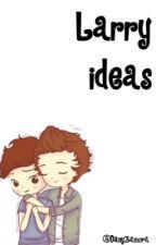 Larry Ideas by LarryIsLove28