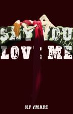 Say you love me by Kaymari