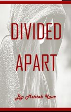 Divided Apart (Divergent Fanfic) #JustWriteIt by bandlover_forever