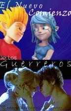 El Nuevo Comienzo De Los Guerreros by ToriAoi_S