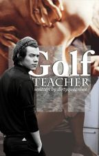 Golf Teacher|| Mature H.s. Au by -autumnbliss
