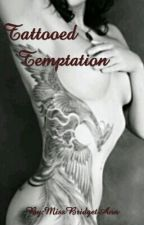 Tattooed Temptation (Wattys 2015) by MissBridgetAnn