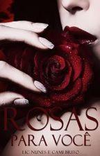 Rosas Para Você by CamilaBrito4