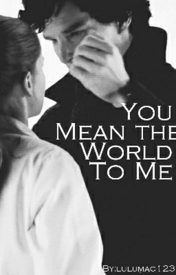 You Mean the World to Me (Sherlolly)