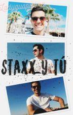 Staxx y Tú  by LadyGuapisima_omg