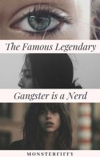The Famous Legendary Gangster is a Nerd #Wattys2016 by MonsterFiffy