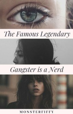The Famous Legendary Gangster is a NERD? (EDITING)
