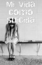 MI VIDA COMO SUICIDA by belenflores2604