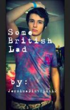 Some British Lad (Dan Howell/danisnotonfire Fan Fiction) by JessicaDistrict12