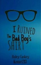 I Ruined The Bad Boy's Shirt by HJC_1130