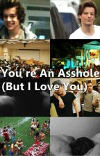 You're an Asshole (But I Love You) PT by tomlinspank