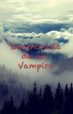 Enamorada de un Vampiro ( Justin Bieber Y tu ) by HolasoyIcecream