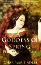 Goddess of Spring: Persephone's Tale by CharMarieAdles