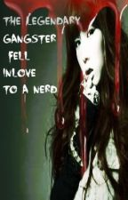 The Legendary Gangster fell in love to a Nerd (on going) by Woonrie