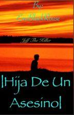  Hija de un asesino Jeff The Killer Book#2 {MPJTK} by EmiBlackRouse