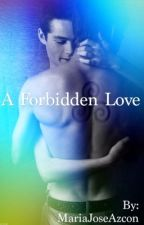A Forbidden Love® by MariaJoseAzcon