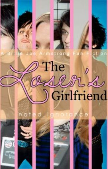 The Loser's Girlfriend [A Billie Joe Armstrong Fan Fiction]