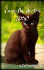 Come On, Avatar Kitty!! by TheGreatYaehi284