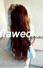 Flawed (s.m.) by MENDESROMANTICS
