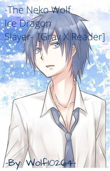 [Discontinued]The Neko Wolf Ice Dragon Slayer [Gray X Neko! Reader]