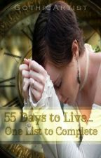 55 Days To Live........One List To Complete by TheArtistLivesInside