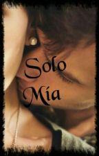 Solo Mía [PAUSADA TEMPORALMENTE] by lizbeth0-0