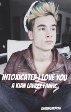 Intoxicated I Love You // Kian Lawley [a.u.] by ChasingMoran