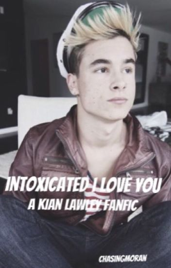 Intoxicated I Love You // Kian Lawley [a.u.]