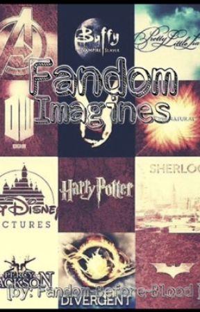 Fandom Imagines by Fandom-Before-Blood