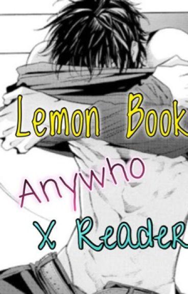 Lemon Book (Anywho X Reader Lemon)