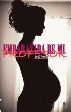 Embarazada de mi profesor. (Editando) by BadBlackAngel