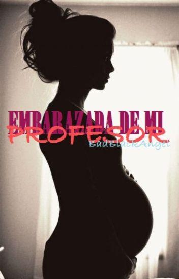 Embarazada de mi profesor. (Editando)