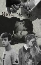 Nunca me dejes (Cameron Dallas FanFic) by matthewespinosavevo