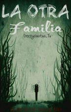 La otra familia. (Crepypastas y tu). by Undebiable112