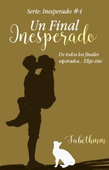 Un Final Inesperado(Spin-Off#3: UPI) © [Sin Editar]