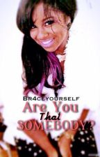 Are You that Somebody? by br4ceyourse1f
