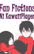 Fan Fictions ni KawaiiPlayer =) by KawaiiPlayer