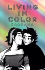 Living in Color [EgoBang] by RevengeOfTheGays