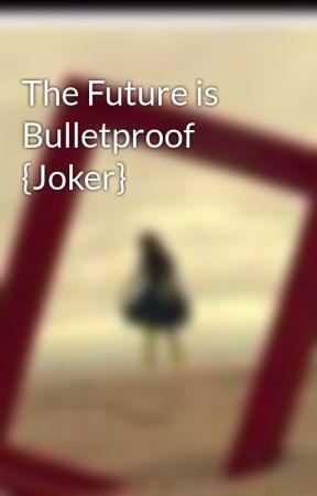 The Future is Bulletproof {Joker} by SinkBird
