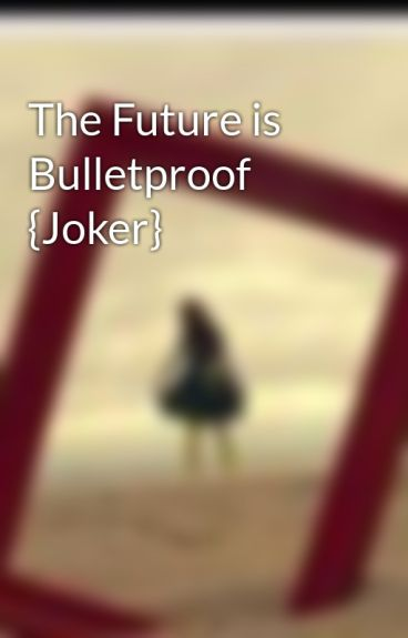 The Future is Bulletproof {Joker} by SinkBird