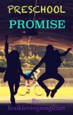 Preschool Promise.              [ON HOLD] by booklovingmagician