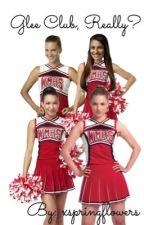 Glee Club, Really? by xspringflowers