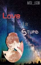 Love is Stupid by Neil_Arsenio