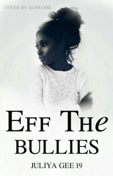 Eff The Bullies (BWWM)