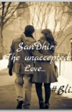 Sandhir:The Unaccepted Love ✔ by BlissLv