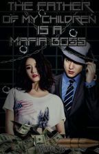 The Father of my Children is the Mafia Boss (Complete) by Dyeymi_28